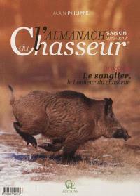 L'almanach du chasseur : saison 2012-2013 : dossier le sanglier, le bonheur du chasseur