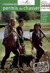 L'examen du permis de chasser 2008 : préparation officielle aux sessions d'examen du permis de chasser : avec les fédérations départementales des chasseurs