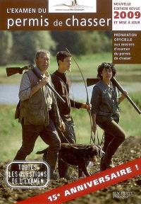 L'examen du permis de chasser 2009 : préparation officielle aux sessions d'examen du permis de chasser : avec les fédérations départementales des chasseurs