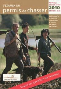 L'examen du permis de chasser 2010 : préparation officielle aux sessions d'examen du permis de chasser : avec les fédérations départementales des chasseurs