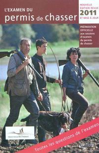 L'examen du permis de chasser 2011 : préparation officielle aux sessions d'examen du permis de chasser : avec les fédérations départementales des chasseurs
