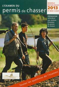L'examen du permis de chasser 2013 : préparation officielle aux sessions d'examen du permis de chasser : avec les fédérations départementales des chasseurs