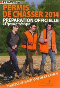 L'examen du permis de chasser 2014 : préparation officielle à l'épreuve théorique : avec les fédérations départementales des chasseurs