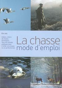 La chasse : mode d'emploi : gibiers, chiens de chasse, techniques, tous les conseils pratiques pour s'initier à la chasse ou se perfectionner