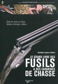 Le grand livre des fusils et des carabines de chasse