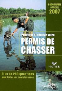 Préparer et réussir votre permis de chasser : programme officiel 2007 : plus de 280 questions pour tester vos connaissances