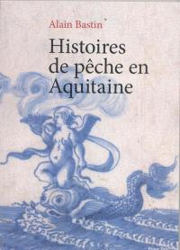 Histoires de pêche en Aquitaine