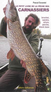 Le petit livre de la pêche des carnassiers : brochet, sandre, silure, perche et black bass