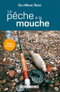 La pêche à la mouche : guide pratique