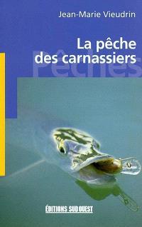 La pêche des carnassiers : brochets, perches, sandres, silures...