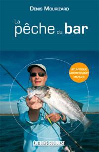 La pêche du bar : Atlantique, Méditerranée, Manche