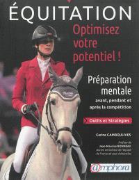 Equitation, optimisez votre potentiel ! : préparation mentale avant, pendant et après la compétition : outils et stratégies