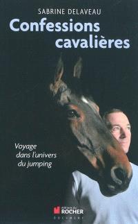 Confessions cavalières : voyage dans l'univers du jumping