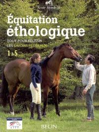 Equitation éthologique : tout pour réussir les savoir fédéraux : 1 à 5