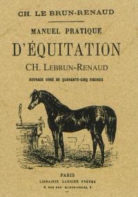 Manuel pratique d'équitation : ouvrage orné de quarante-cinq figures