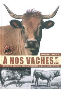 A nos vaches... : les races bovines disparues et menacées de France