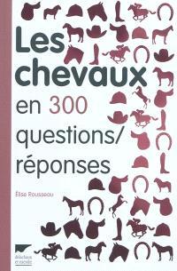Les chevaux en 300 questions-réponses