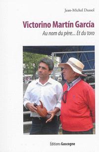 Victorino Martin Garcia, au nom du père... : et du toro