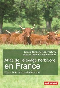 Atlas de l'élevage herbivore en France : filières innovantes, territoires vivants