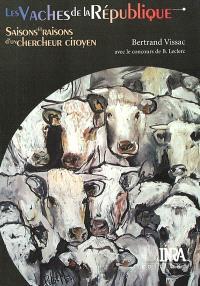 Les vaches de la République : saisons et raisons d'un chercheur citoyen