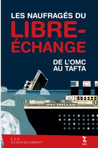 Les naufragés du libre-échange : de l'OMC au TAFTA