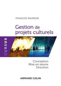 Gestion de projets culturels : conception, direction et mise en oeuvre