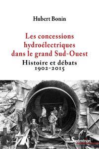 Les concessions hydroélectriques dans le grand Sud-Ouest : histoire et débats : 1902-2015