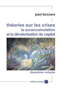 Théories sur les crises, la suraccumulation et la dévalorisation du capital. Volume 2, Crises systémiques et cycles longs : transformations du capitalisme jusqu'aux défis de sa crise radicale