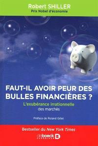 Faut-il avoir peur des bulles financières ? : l'exubérance irrationnelle des marchés