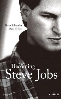 Becoming Steve Jobs : comment un arriviste impétueux est devenu un leader visionnaire