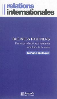 Business partners : firmes privées et gouvernance mondiale de la santé