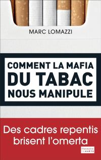 Comment la mafia du tabac nous manipule : des cadres repentis brisent l'omerta