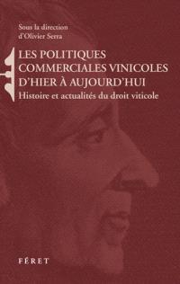 Les politiques commerciales vinicoles d'hier à aujourd'hui : histoire et actualités du droit viticole