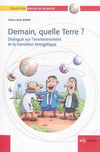 Demain, quelle Terre ? : dialogue sur l'environnement et la transition énergétique