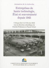 Entreprises de haute technologie, Etat et souveraineté depuis 1945 : colloque des 8 et 9 février 2010