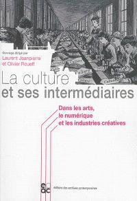 La culture et ses intermédiaires : dans les arts, le numérique et les industries créatives