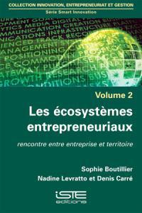 Les écosystèmes entrepreneuriaux : rencontre entre entreprise et territoire
