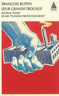 Leur grande trouille : journal intime de mes pulsions protectionnistes