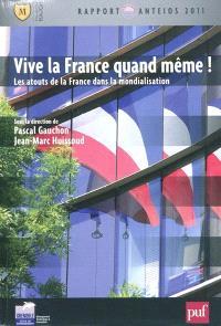 Vive la France quand même ! : les atouts de la France dans la mondialisation : Rapport Anteios 2011