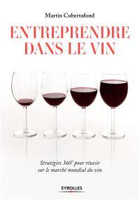 Entreprendre dans le vin : stratégies 360 degrés pour réussir sur le marché mondial du vin