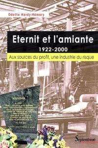 Eternit et l'amiante, 1922-2002 : aux sources du profit, une industrie du risque