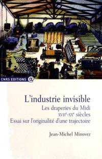 L'industrie invisible : les draperies du Midi, XVIIe-XXe siècles : essai sur l'originalité d'une trajectoire