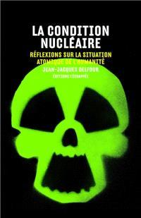 La condition nucléaire : réflexions sur la situation atomique de l'humanité