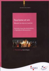 Tourisme et vin : réussir la mise en marché : exemples issus des destinations Vignobles & découvertes