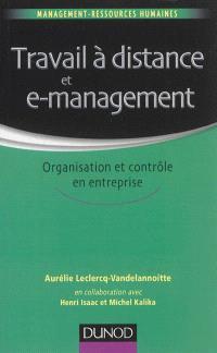 Travail à distance et e-management : organisation et contrôle en entreprise