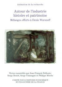 Autour de l'industrie, histoire et patrimoine : mélanges offerts à Denis Woronoff