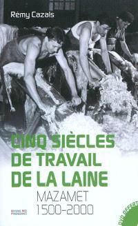 Cinq siècles de travail de la laine : Mazamet, 1500-2000