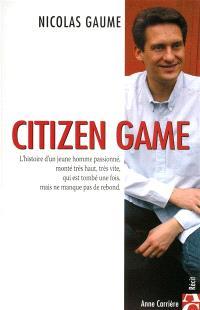 Citizen Game : l'histoire d'un jeune homme passionné, monté très haut, très vite, qui est tombé une fois, mais ne manque pas de rebond