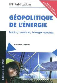 Géopolitique de l'énergie : besoins, ressources, échanges mondiaux