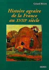 Histoire agraire de la France au XVIIIe siècle : inerties et changements dans les campagnes françaises entre 1715 et 1815
